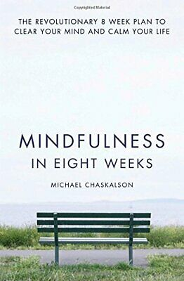 Mindfulness in Eight Weeks: The revolutionary 8 week p... by Chaskalson, Michael