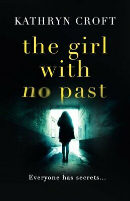 The Girl With No Past: A gripping psychological thriller by Croft, Kathryn Book