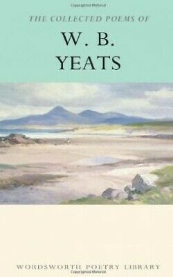 The Collected Poems of W.B. Yeats (Wordsworth Poetry... by Yeats, W.B. Paperback