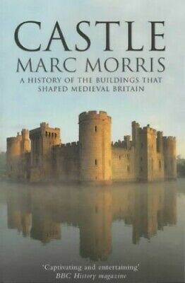 Castle: A History of Buildings That Shaped Medieval... by Morris, Marc Paperback