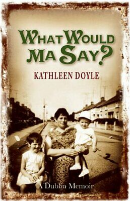 What Would Ma Say?: 1 by Kathleen Doyle Paperback Book The Cheap Fast Free Post