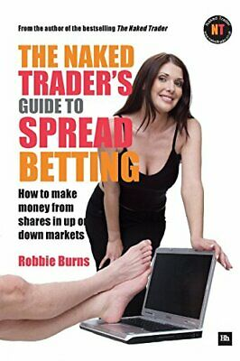 The Naked Trader's Guide to Spread Betting: A guide... by Robbie Burns Paperback