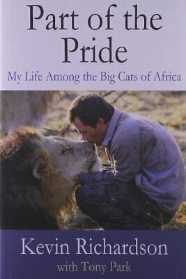 Part of the Pride: My Life Among the Big Cats of Africa by Richardson, Kevin The