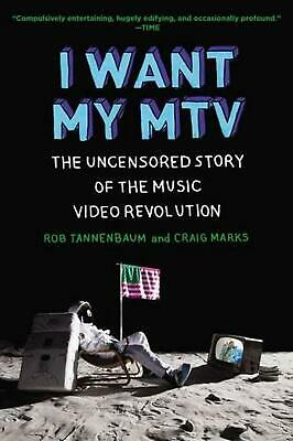 I Want My MTV: The Uncensored Story of the Music Video Revolution by Rob Tannenb