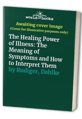 The Healing Power of Illness: The Meaning of Sym... by Rudiger, Dahlke Paperback