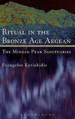 Ritual in the Bronze Age Aegean: The Minoan Peak Sanctuaries by Evangelos Kyriak