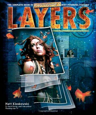 Layers: The Complete Guide to Photoshop's Most ... by Kloskowski, Matt Paperback