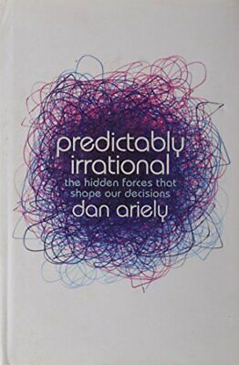 Predictably Irrational: The Hidden Forces that Shape ... by Ariely, Dan Hardback