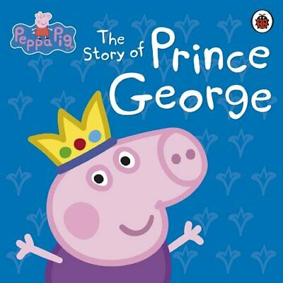 Peppa Pig: The Story of Prince George by Ladybird Book