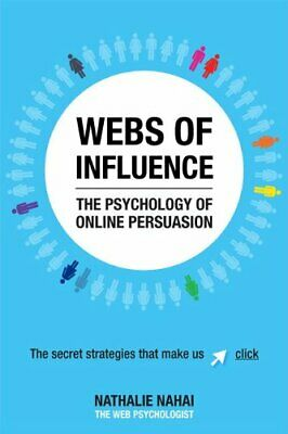 Webs of Influence: The Psychology of Online Persuasion by Nahai, Nathalie Book