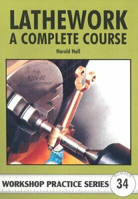 Lathework: A Complete Course (Workshop Practice) by Hall, Harold Paperback Book