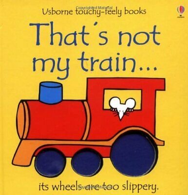 That's Not My Train (Usborne Touchy Feely Books) by Rachel Wells Board book The