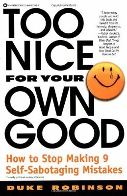 Too Nice for Your Own Good: How to Stop Making 9 Self-Sabot... by Robinson, Duke