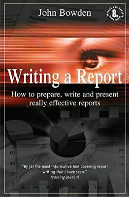 Writing a Report: 8th edition: How to Prepare, Writ... by Bowden, John Paperback