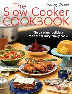 The Slow Cooker Cookbook: Time-Saving Delicious Recipes for ... by Deane, Audrey
