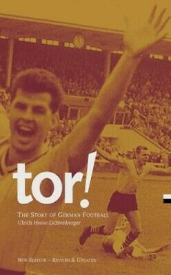Tor!: The Story of German Football by Hesse-Lichtenberger, Ulrich Paperback The