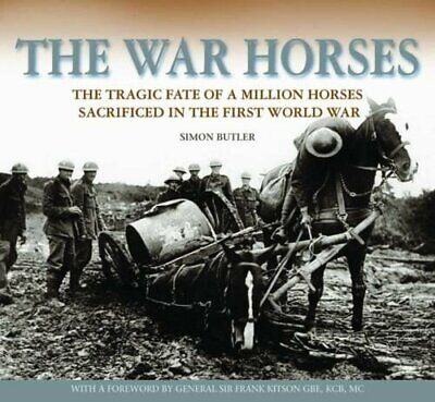 The War Horses: The Tragic Fate of a Million Horses ... by Simon Butler Hardback