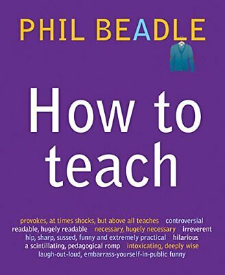 How To Teach (Phil Beadle's How To Teach Series) by Phil Beadle Paperback Book