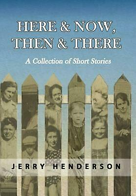 Here & Now, Then & There: A Collection of Short Stories by Jerry Henderson (Engl