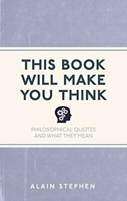 This Book Will Make You Think: Philosophical Quotes and Wha... by Stephen, Alain