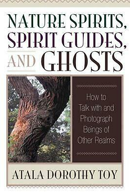 Nature Spirits, Spirit Guides, and Ghosts: How to Talk with and Photograph Being