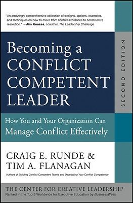 Becoming a Conflict Competent Leader: How You and Your Organization Can Manage .