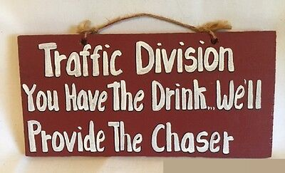 """Handcrafted Wooden Funny Police Sign Traffic Division """"We Provide the Chaser"""""""