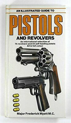 An Illustrated Guide to Pistols and Revolvers by Myatt, Frederick Hardback Book