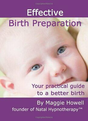 Effective Birth Preparation: Your Practical Guide... by Howell, Maggie Paperback