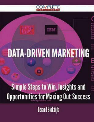 Data-Driven Marketing - Simple Steps to Win, Insights and Opportunities for Maxi