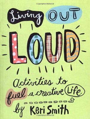 Living Out Loud: An Activity Book to Fuel a Creati... by Keri Smith Spiral bound