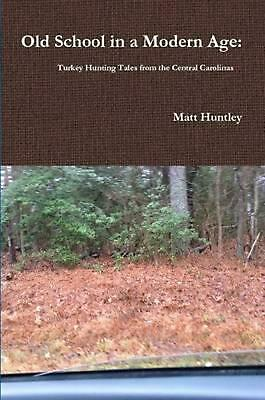 Old School in a Modern Age: Turkey Hunting Tales from the Central Carolinas by M
