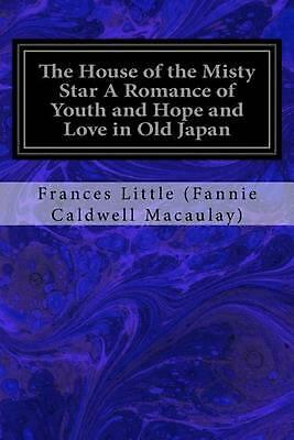 The House of the Misty Star a Romance of Youth and Hope and Love in Old Japan by