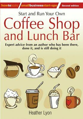 Start and Run Your Own Coffee Shop and Lunch Bar: ... by Lyon, Heather Paperback