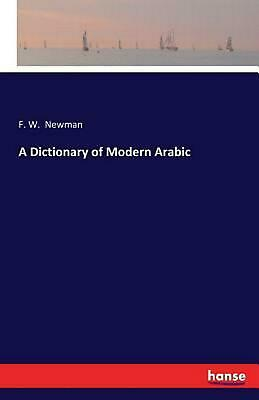 A Dictionary of Modern Arabic by F.W. Newman (English) Paperback Book Free Shipp