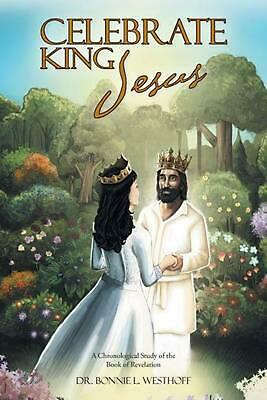 Celebrate King Jesus: A Chronological Study of the Book of Revelation by Dr. Bon