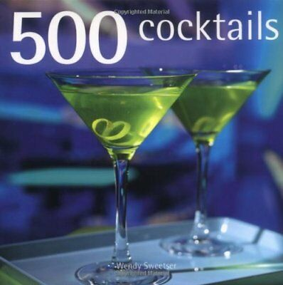 500 Cocktails by Sweetser, Wendy Hardback Book The Cheap Fast Free Post