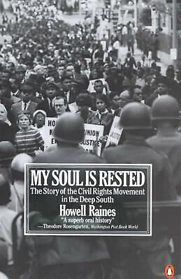 My Soul Is Rested: Movement Days in the Deep South Remembered by Howell Raines (
