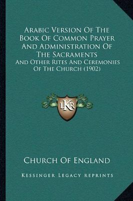 Arabic Version of the Book of Common Prayer and Administ... by Church of England