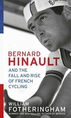 Bernard Hinault and the Fall and Rise of French Cycli... by Fotheringham, Willia