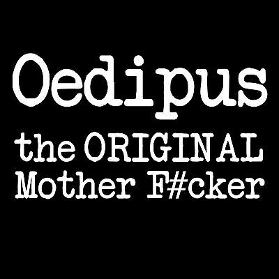 Oedipus T Shirt The original Mother F#cker Funny rude Actual print not censored!