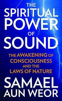 The Spiritual Power of Sound: The Awakening of Consciousness and the Laws of Nat