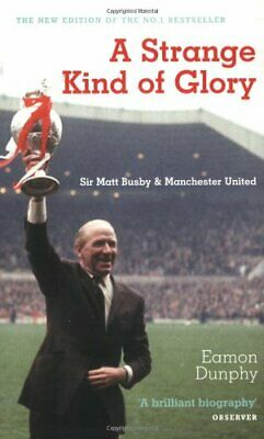 A Strange Kind of Glory: Sir Matt Busby and Manche... by Dunphy, Eamon Paperback