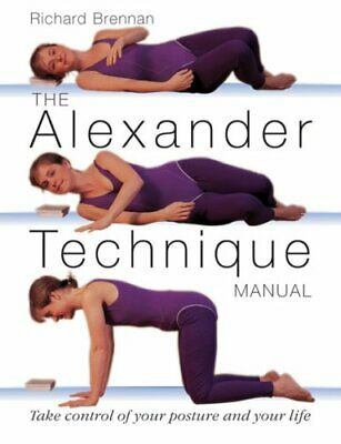 The Alexander Technique Manual by Richard Brennan Paperback Book The Cheap Fast