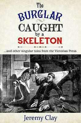The Burglar Caught by a Skeleton: And Other Singular Stories from the Victorian