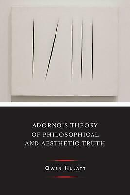 Adorno's Theory of Philosophical and Aesthetic Truth by Owen Hulatt (English) Ha
