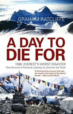 A Day to Die For: 1996: Everest's Worst Disast... by Ratcliffe, Graham Paperback
