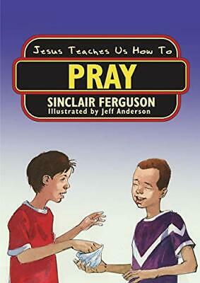 Jesus Teaches Us How to Pray by Ferguson, Sinclair B. Paperback Book