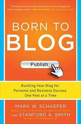 Born to Blog: Building Your Blog for Personal and Business Success One Post at a