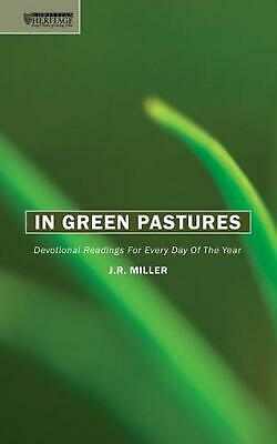 In Green Pastures: Devotional Readings for Every Day of the Year by J.R. Miller